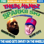 12. THE HAND GETS SWIVEY ON THE WHEELS ft THESE HANDZ aka SPARKII SKI & DJ GRAZZHOPPA
